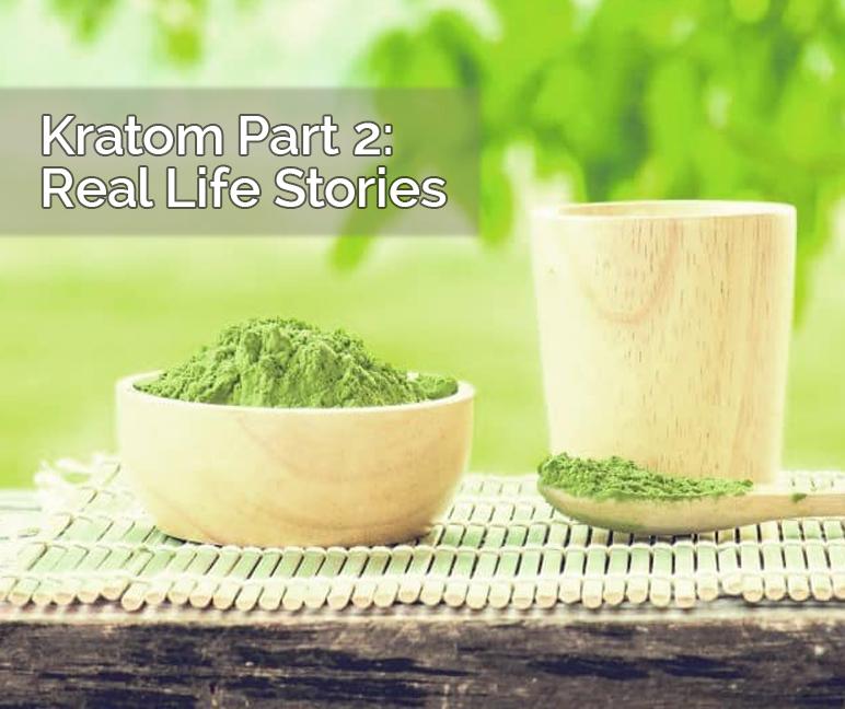 Episode 39:  Kratom Part 2: Real Life Stories