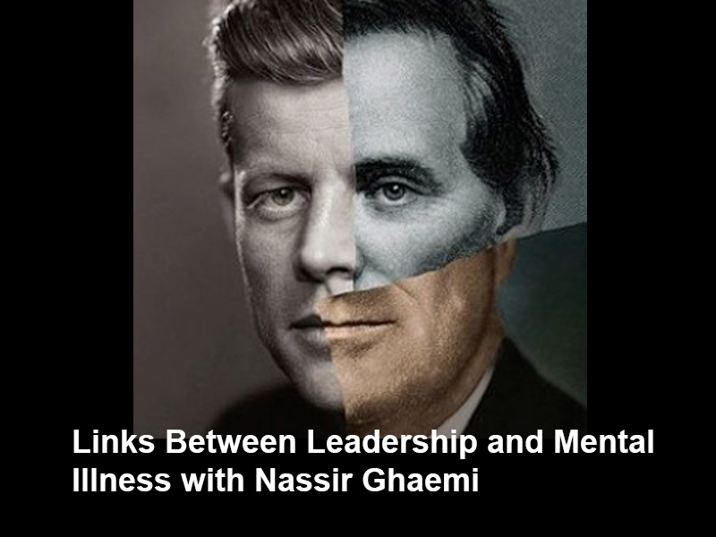 Episode 42: Links Between Leadership and Mental Illness with Nassir Ghaemi