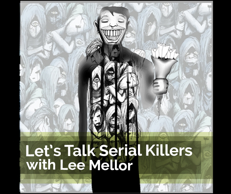 Episode 34:  Let's Talk Serial Killers With Lee Mellor