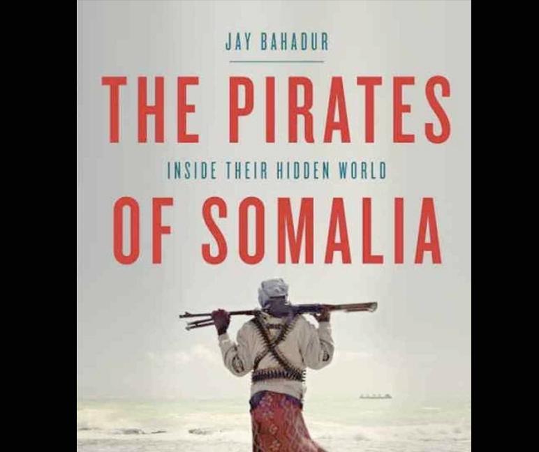 Episode 41: Jay Bahadur: Pirates of Somalia