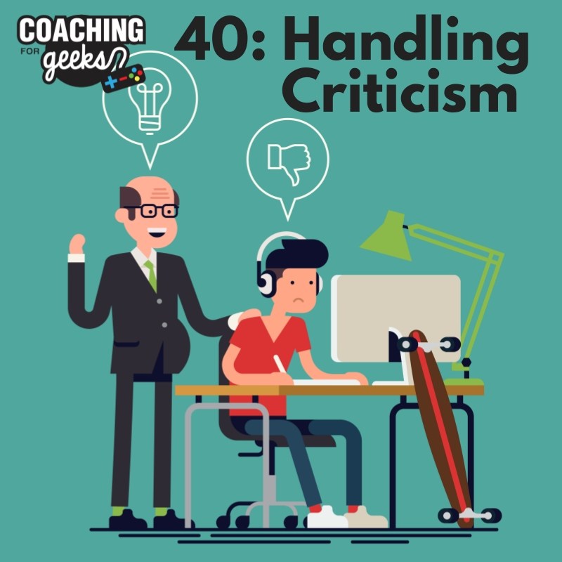 40: LIfe - Handling Criticism without being a dick