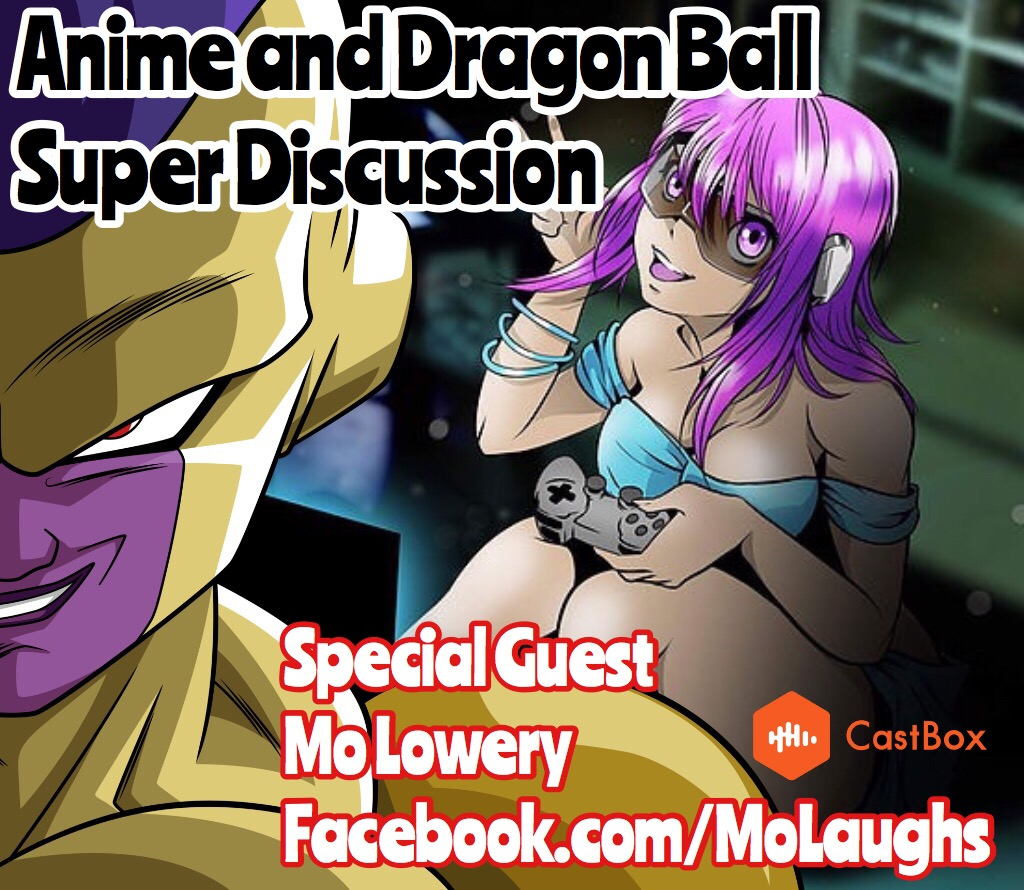 Anime and Dragon Ball Super Ft. Special Guest Mo Lowery