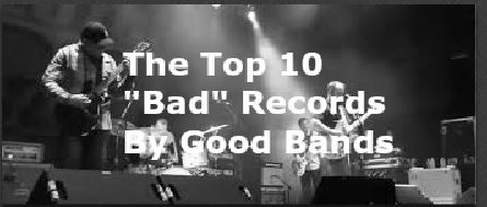 """The Top 10 """"Bad"""" Records By Good Bands"""