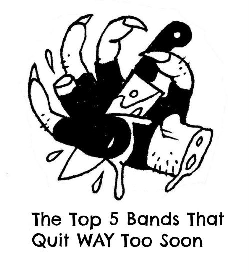 The Top 5 Bands That Quit WAY Too Soon