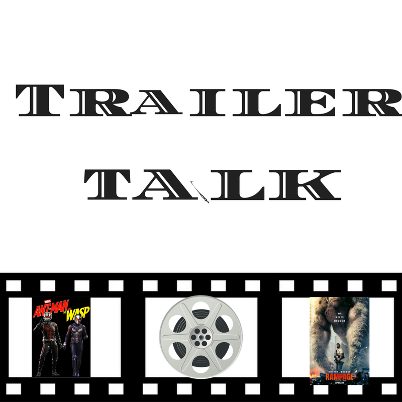 Trailer Talk #2 Antman and the Wasp / Rampage