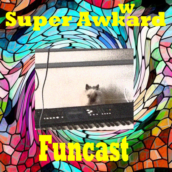 Super Awkward Funcast