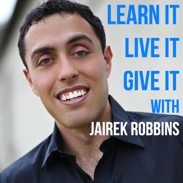 Learn It Live It Give It with Jairek Robbins