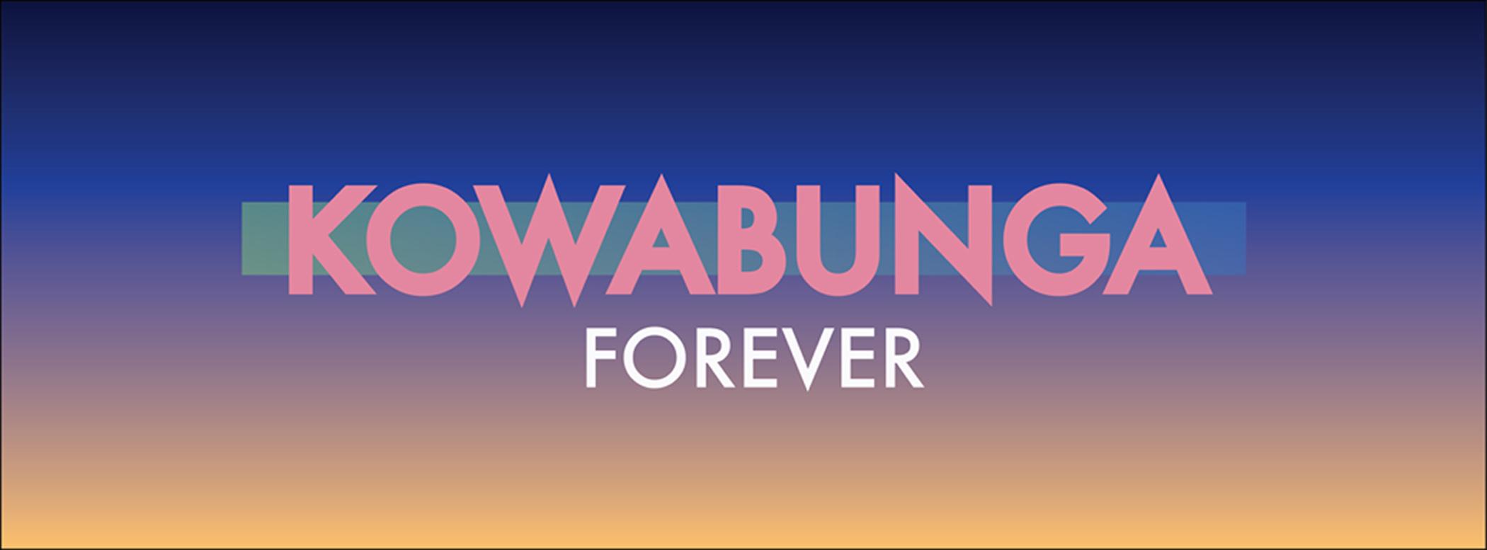 Kowabunga Forever