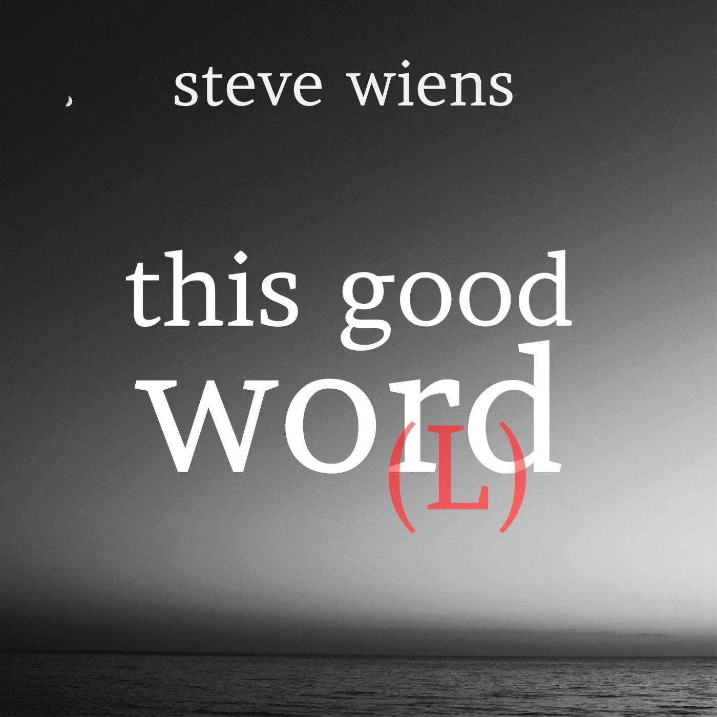 This Good Word With Steve Wiens
