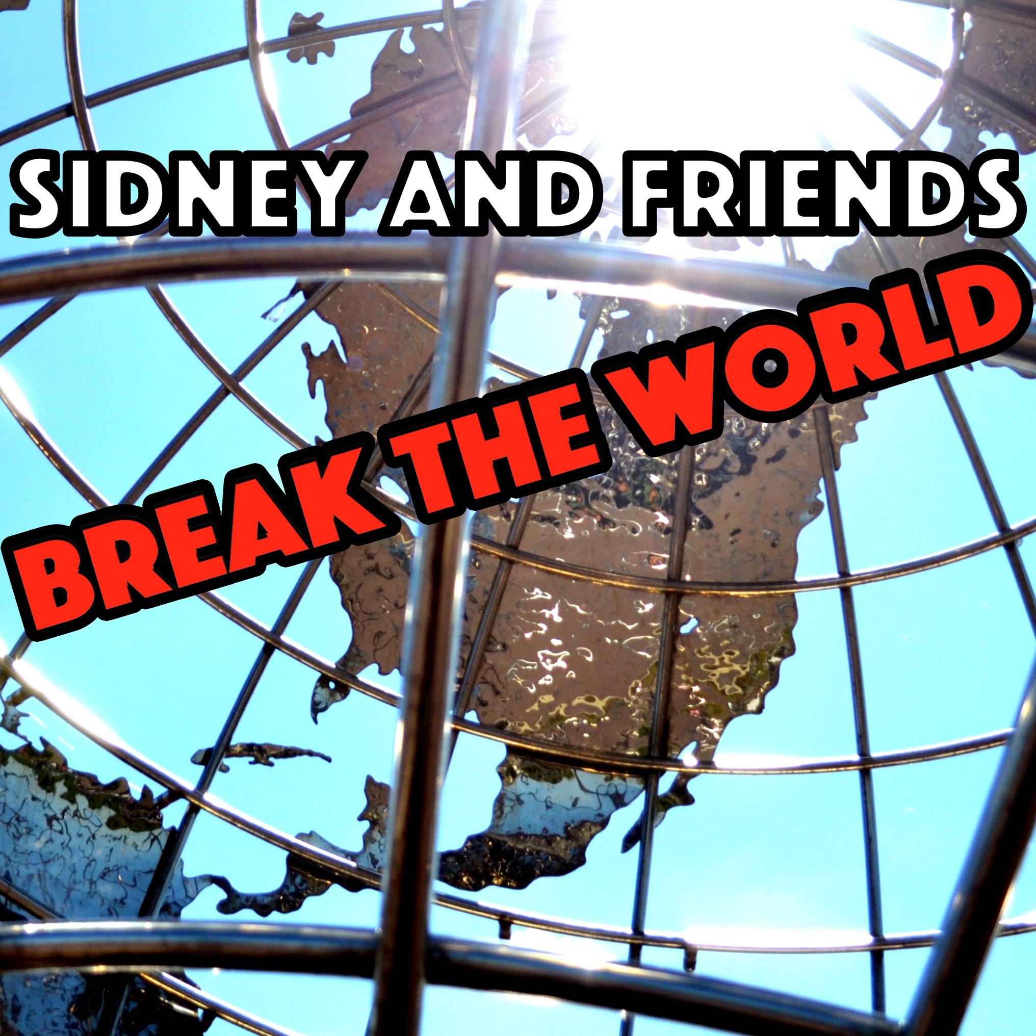 Sidney & Friends Break The World