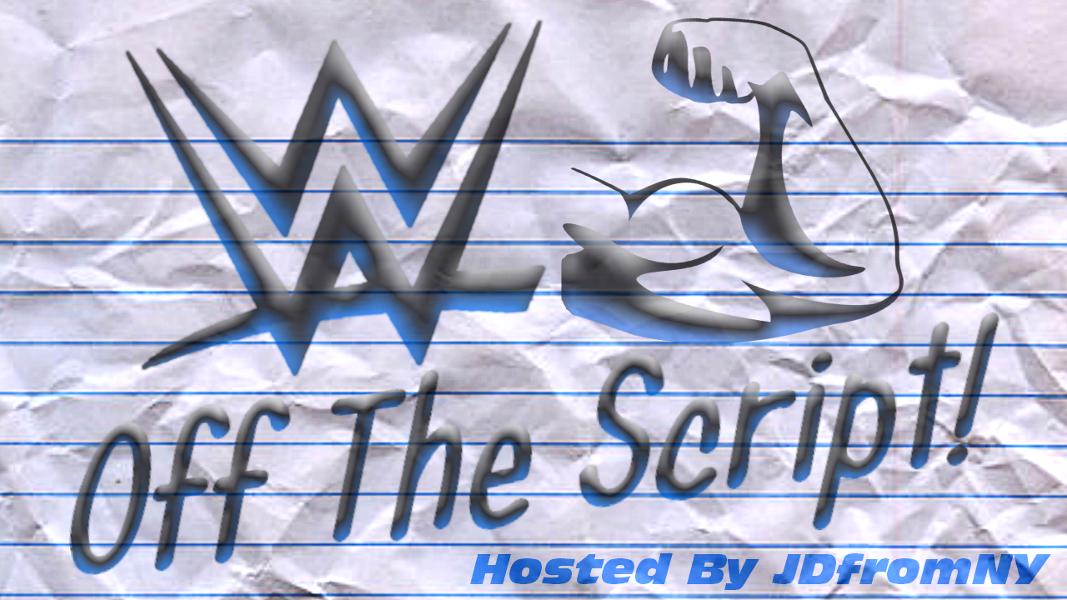 WWE Off The Script w/JDfromNY