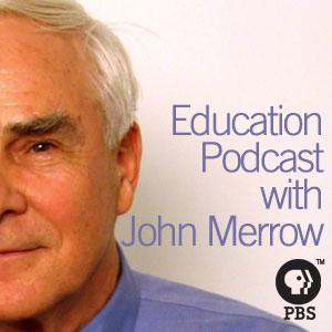 Education Podcast with John Merrow | PBS