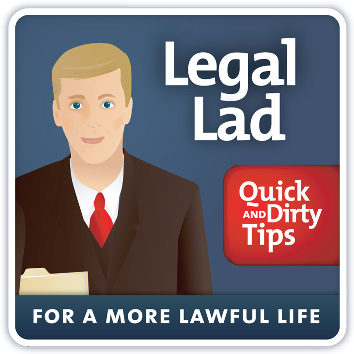 Legal Lad's Quick and Dirty Tips for a More Lawful Life