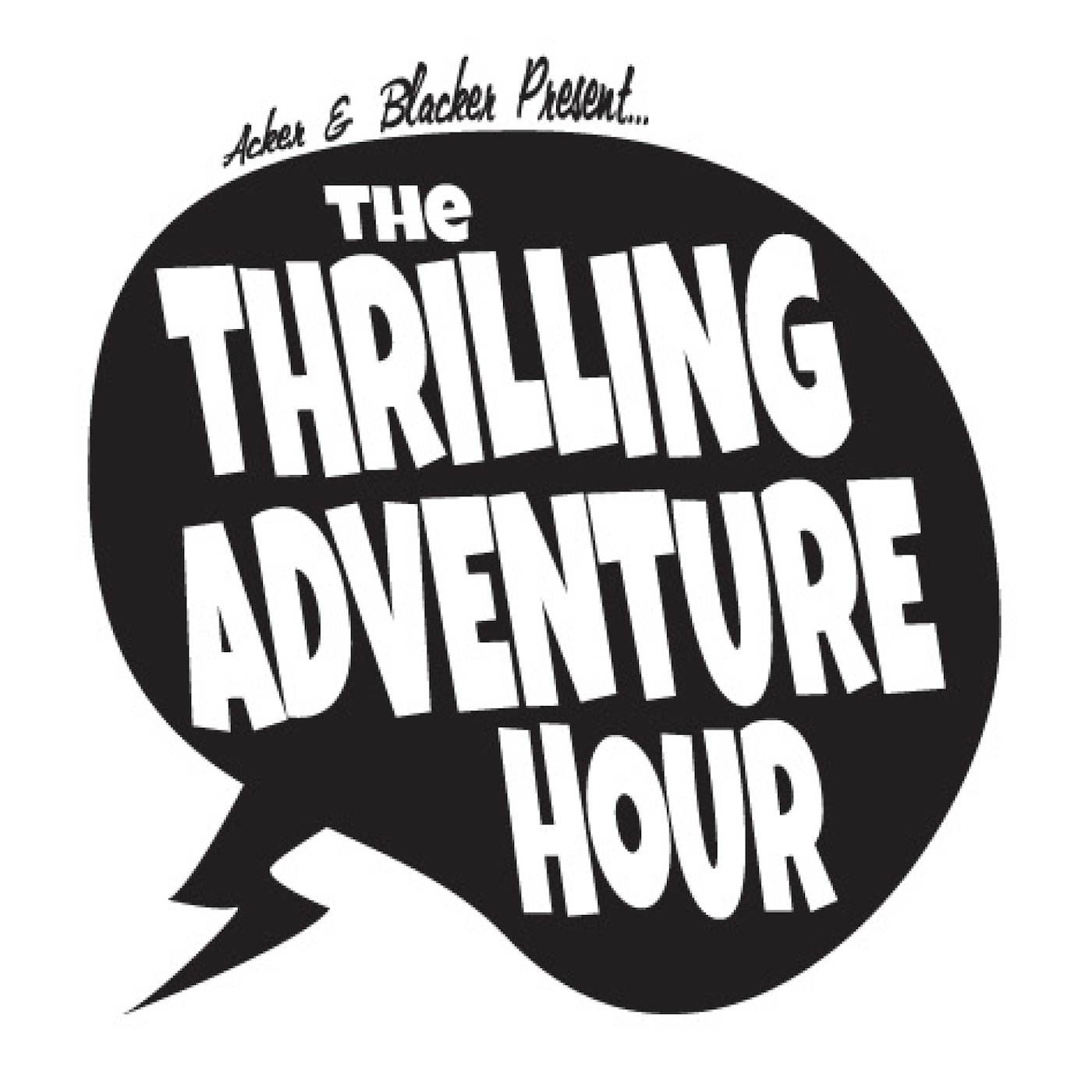 The Thrilling Adventure Hour presented by Ben Acker & Ben Blacker