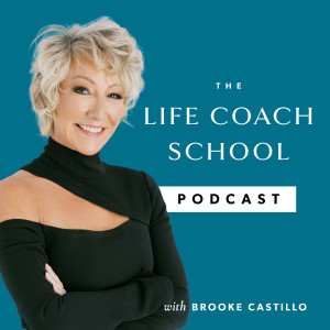 The Life Coach School Podcast with Brooke Castillo