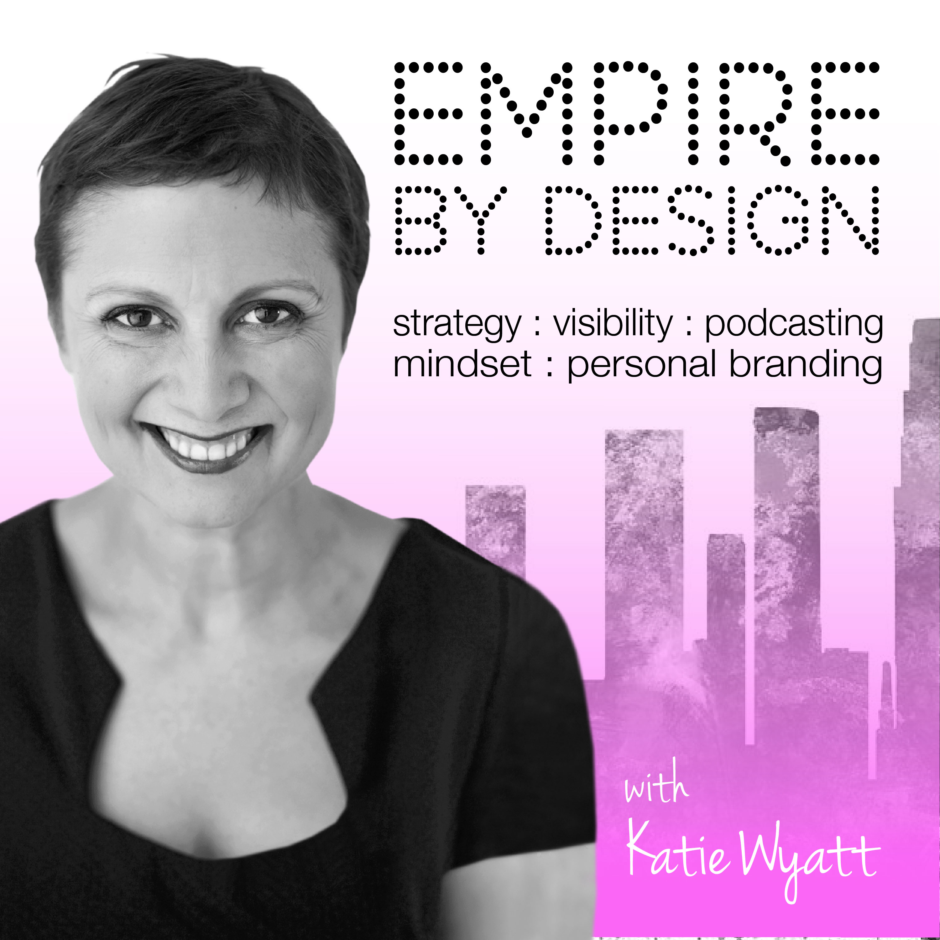 Empire By Design with Katie Wyatt (previously The Wellness Entrepreneur)