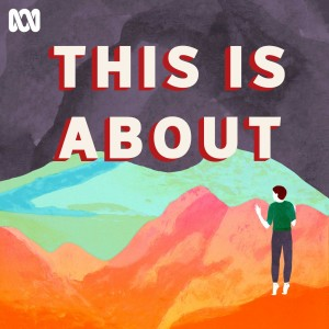 This Is About - ABC Radio National