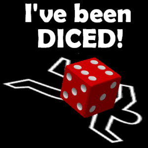 I've Been Diced!