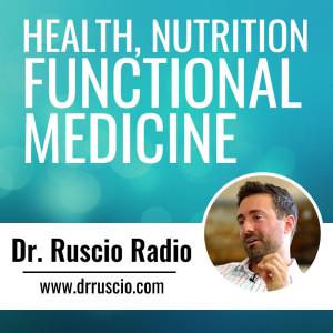 Health, Nutrition and Functional Medicine - Dr. Ruscio Radio