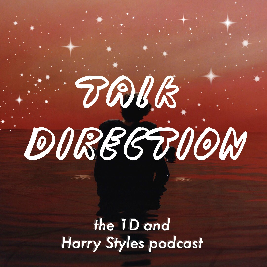 Talk Direction: The 1D (& Harry Styles) Podcast / SIGN OF THE TIMES / Ever Since New York / Sweet Creature / Kiwi / One Direction / Niall Horan / This Town / Harry Styles / Liam Payne / Zayn Malik / L