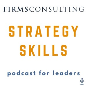 The Strategy Skills Podcast: Management Consulting | Strategy, Operations & Implementation | Critical Thinking