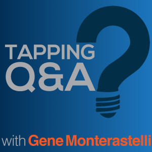 EFT/Tapping Q & A Podcast w/ Gene Monterastelli - Emotional Freedom Techniques