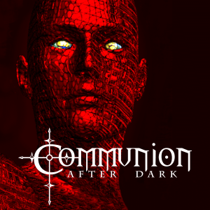 Communion After Dark (alternative electronic music: EDM, industrial, EBM, gothic / goth, dark electro, synth pop, power noise)