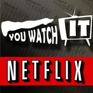 Netflix: You Watch It