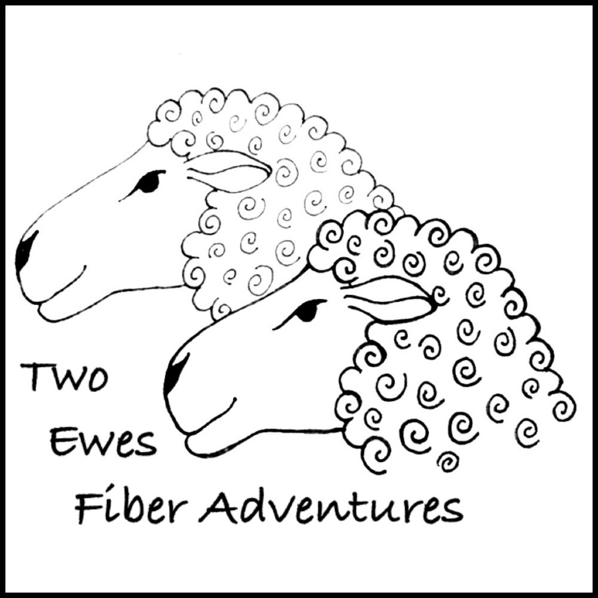 Two Ewes Fiber Adventures: A Podcast about Knitting, Spinning, Weaving, Crochet, Dyeing-- All the Ways to Play with Yarn and Wool