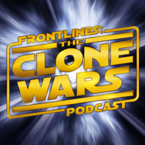 Frontlines: The Clone Wars Podcast - Star Wars: The Clone