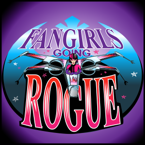 Fangirls Going Rogue: Star Wars Conversation from a Female POV