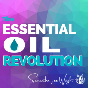 The Essential Oil Revolution | An Unofficial Young Living Essential Oils Podcast