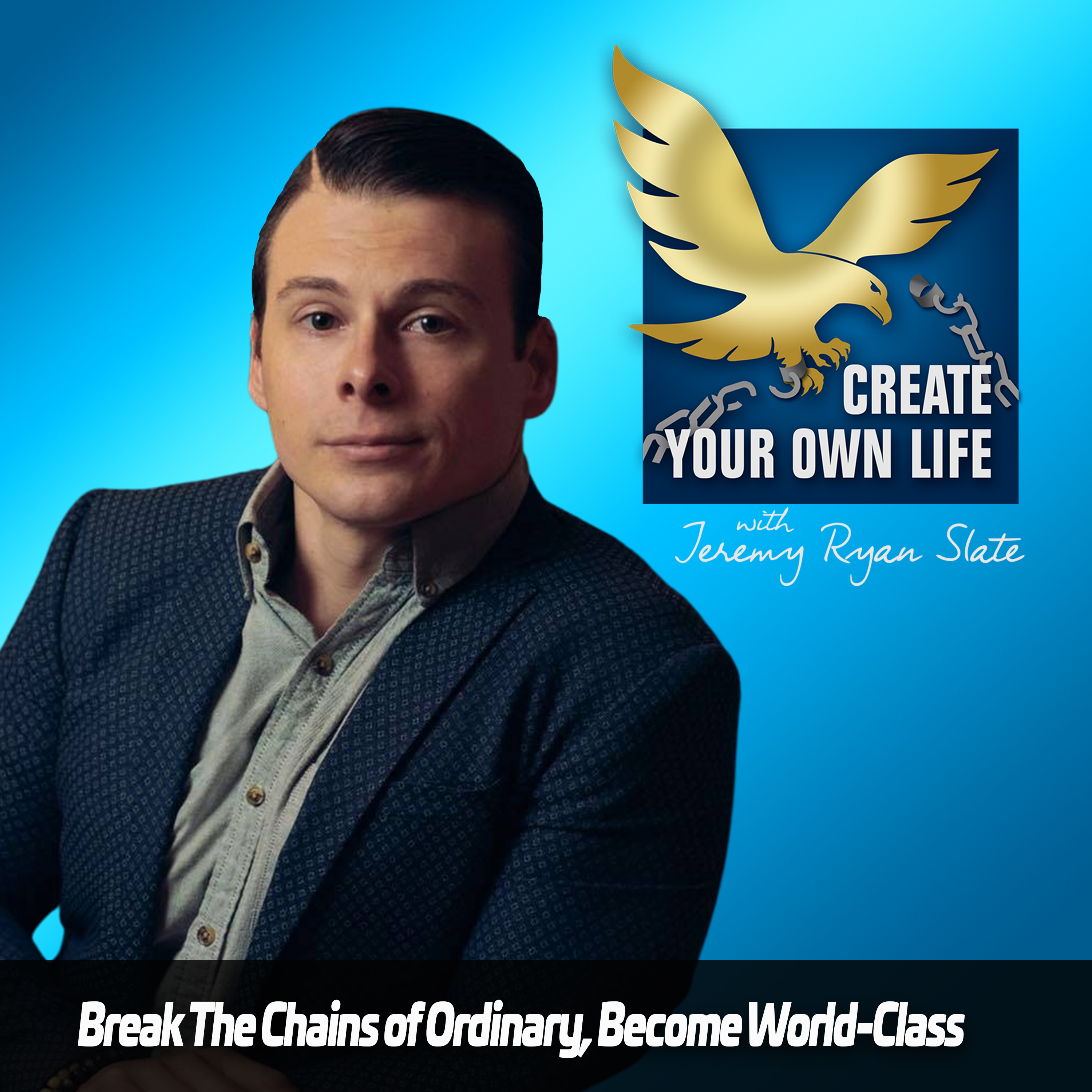 Create Your Own Life with Jeremy Ryan Slate | Actionable Advice for Life on Your Terms