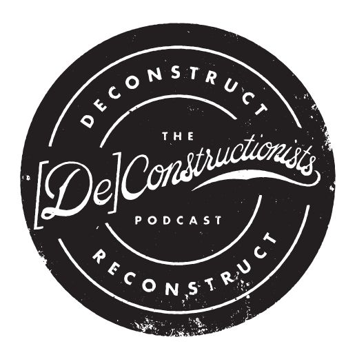 The Deconstructionists Podcast