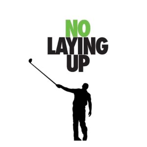 No Laying Up - Golf Podcast