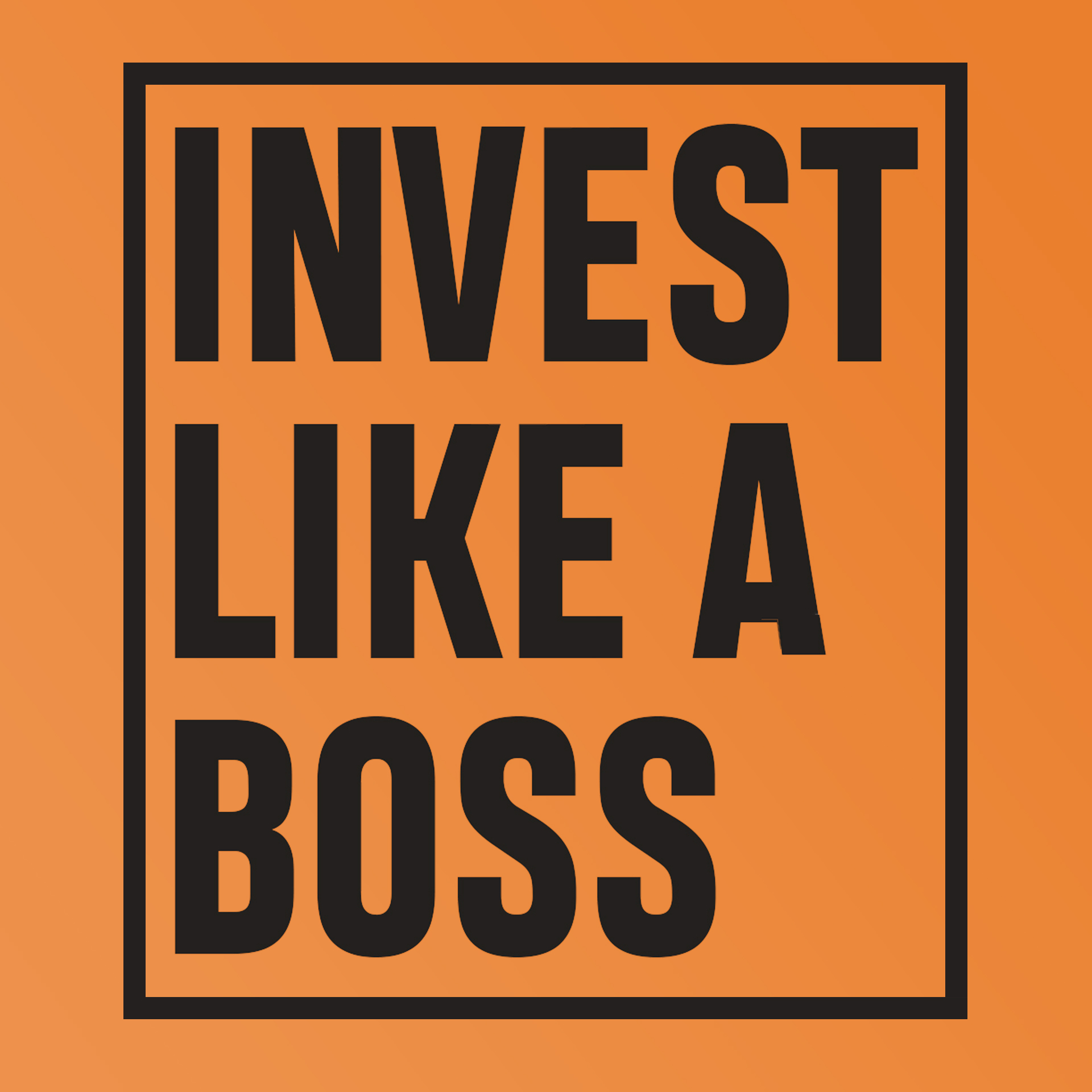 Invest Like a Boss – Modern Investing Podcast