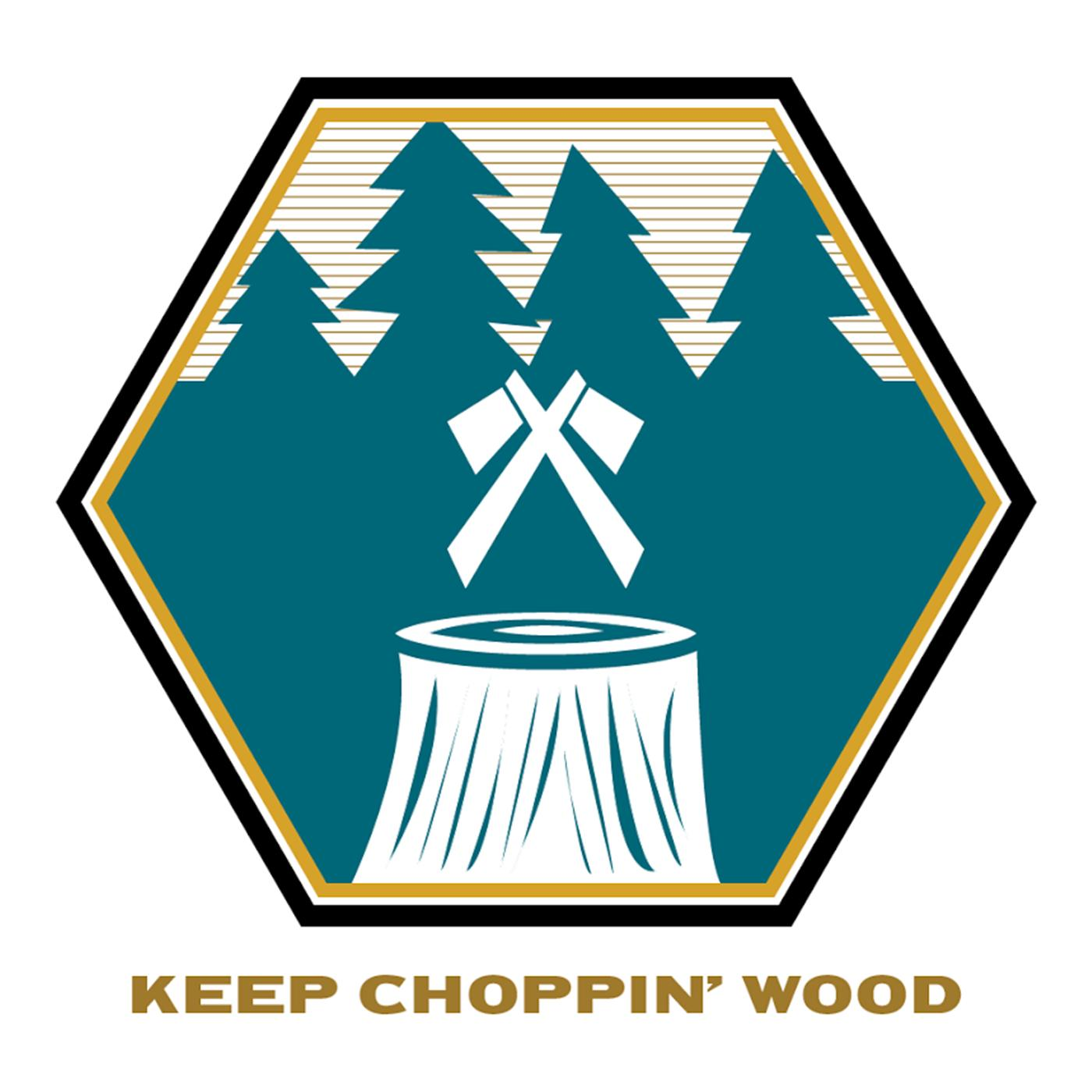 Keep Choppin' Wood
