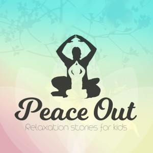 Peace Out — Relaxation and mindfulness stories for kids