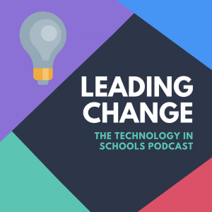 Leading Change: The Technology in Schools Podcast