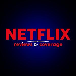 Netflix Reviews & Coverage