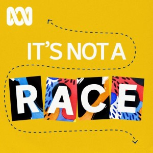 It's Not A Race - ABC RN