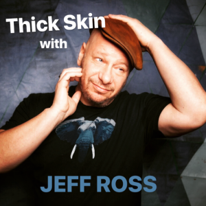 Thick Skin with Jeff Ross