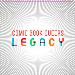 Comic Book Queers: Legacy