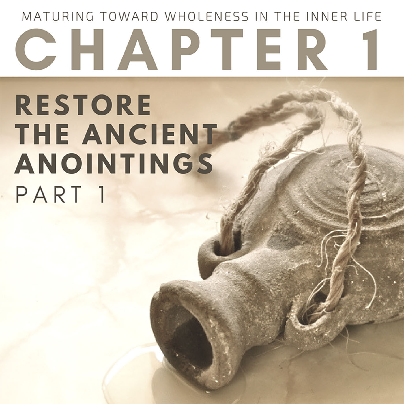 Restore the Ancient Anointings (1 of 3)
