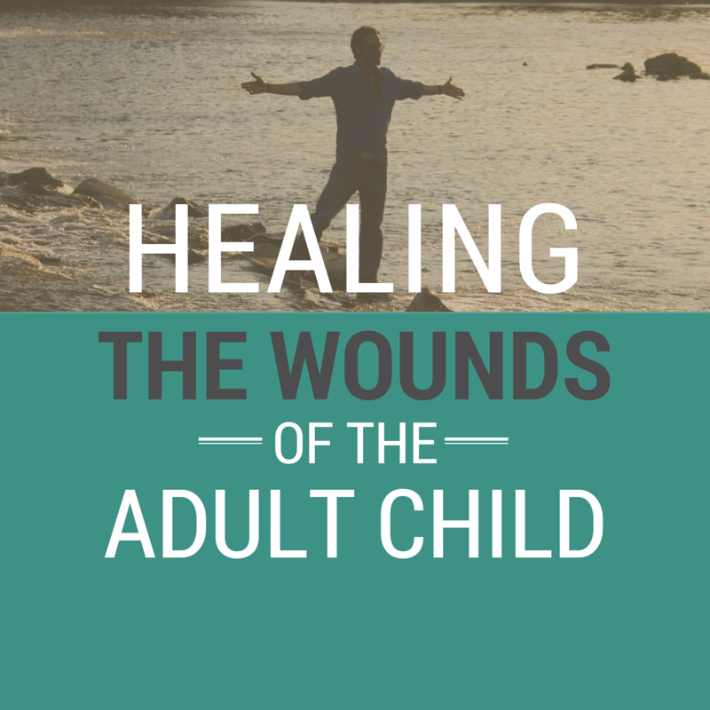 Healing the Wounds of the Adult Child