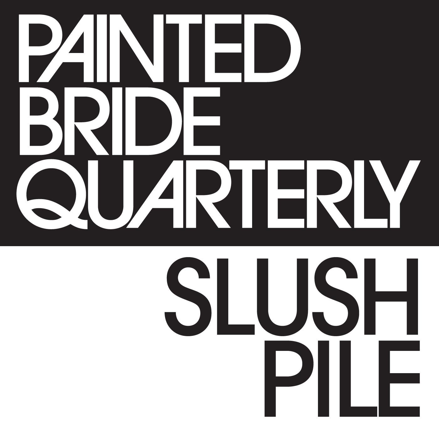 Painted Bride Quarterly s Slush Pile