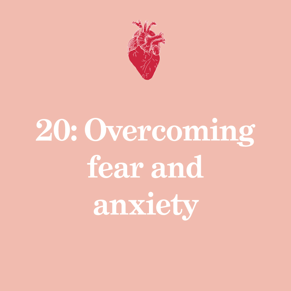 20: Overcoming fear and anxiety