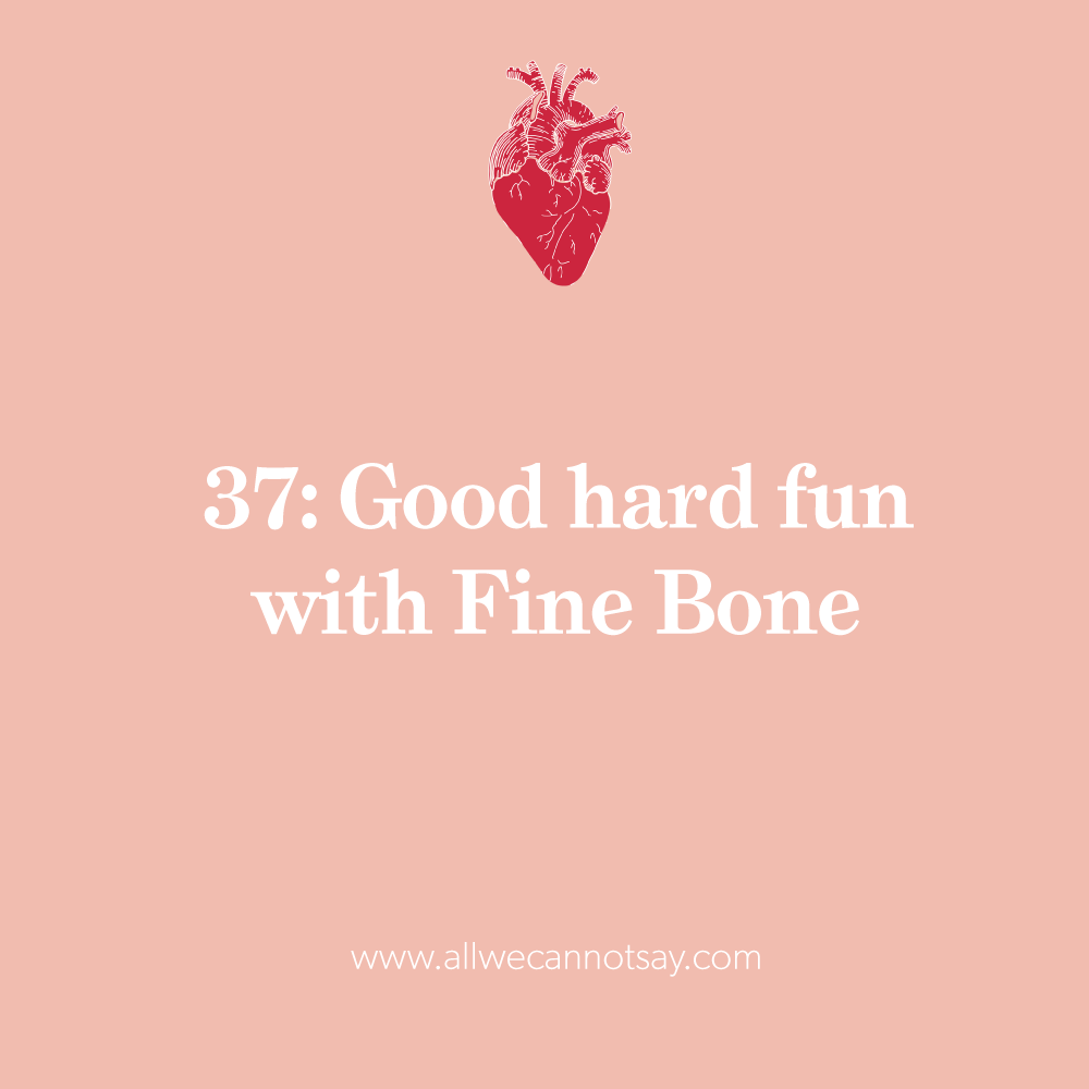 37: Good Hard Fun with Fine Bone