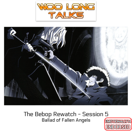 The Bebop Rewatch : Session 5 - Ballad of Fallen Angels