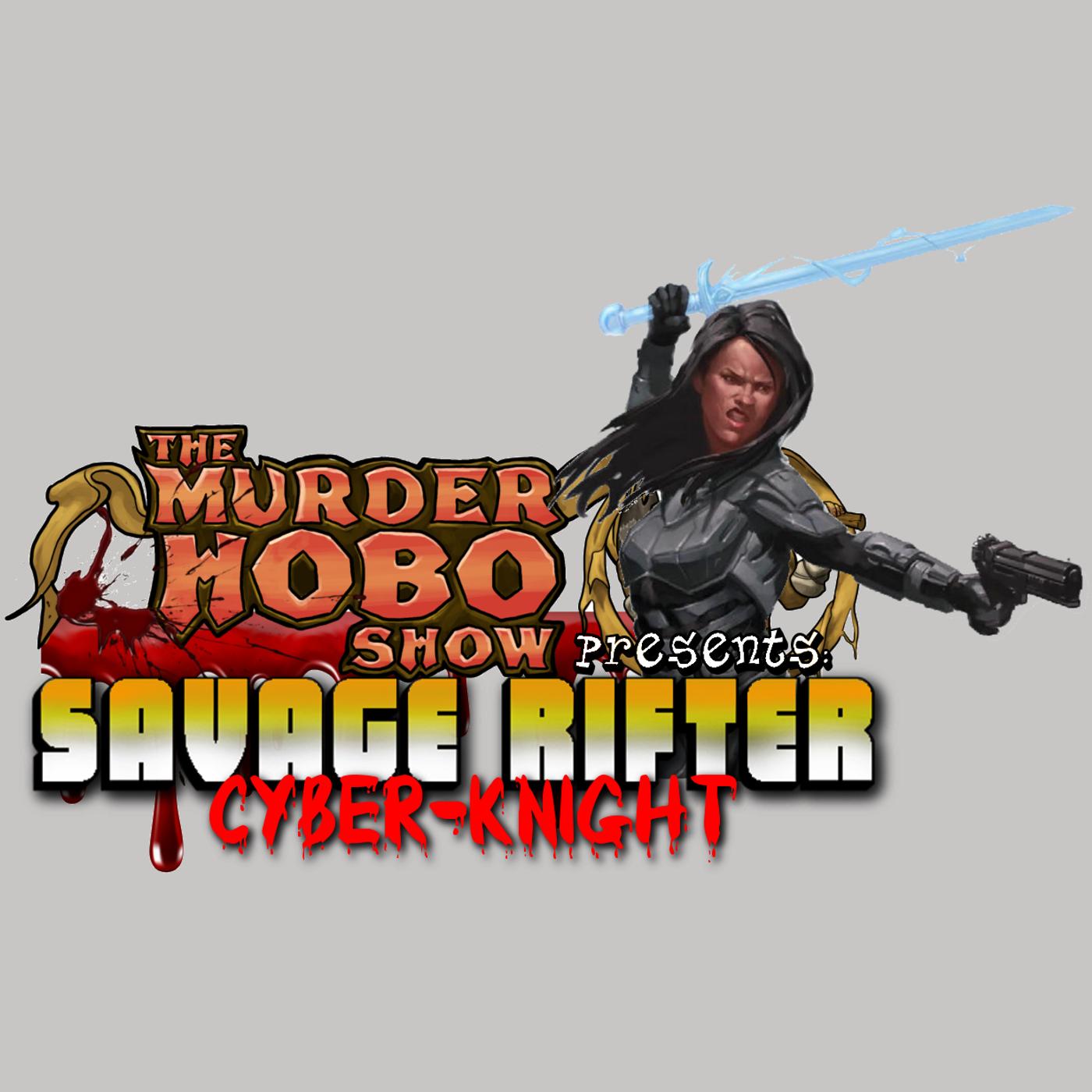 Savage Rifter Ep 4: Cyber-Knight